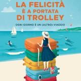 """Marta Perego, """"La felicità è a portata di trolley"""", De Agostini (16 euro)"""