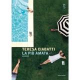 """Teresa Ciabatti, """"La più amata"""", Mondadori (18 euro)"""